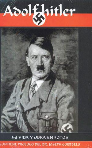 Adolfo Hitler, mi vida y obra en fotos