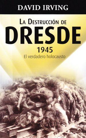 la destrucción de dresde 1945 el verdadero holocausto