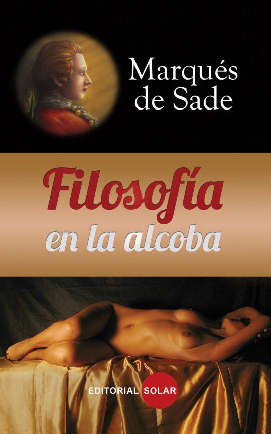 Marqués de Sade. Filosofía en la alcoba